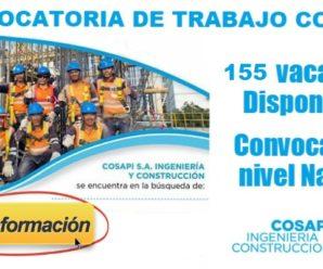 Nuevas Vacantes para trabajar en COSAPI S.A. Ingeniería y Construcción 155 Vacantes